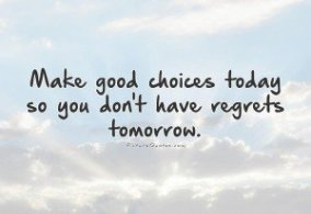 1661101177-make-good-choices-today-so-you-dont-have-regrets-tomorrow-quote-1